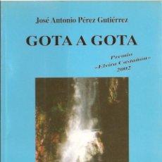 Libros de segunda mano: GOTA A GOTA. DE JOSE ANTONIO PÉREZ GUTIÉRREZ. Lote 55404499