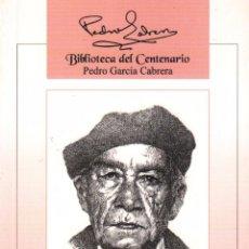 Libros de segunda mano: PEDRO GARCIA CABRERA - BIBLIOTECA DEL CENTENARIO VOL. 4 / EDICIONES IDEA / MUNDI-1441 , BUEN ESTADO. Lote 55916948