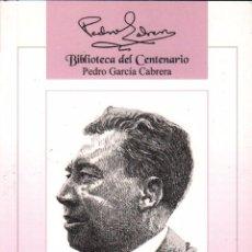 Libros de segunda mano: PEDRO GARCIA CABRERA - BIBLIOTECA DEL CENTENARIO VOL. 5 / EDICIONES IDEA / MUNDI-1442 , BUEN ESTADO. Lote 55916959