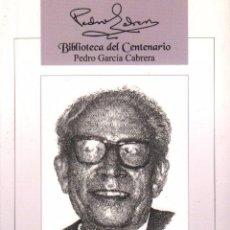 Libros de segunda mano: PEDRO GARCIA CABRERA - BIBLIOTECA DEL CENTENARIO VOL. 6 / EDICIONES IDEA / MUNDI-1443 , BUEN ESTADO. Lote 55916972