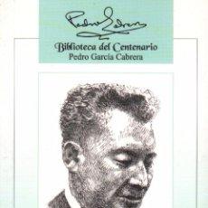 Libros de segunda mano: PEDRO GARCIA CABRERA - BIBLIOTECA DEL CENTENARIO VOL. 8 / EDICIONES IDEA / MUNDI-1445 , BUEN ESTADO. Lote 55916994