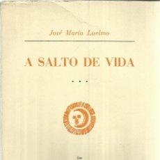 Libros de segunda mano: A SALTO DE VIDA. JOSÉ MARÍA LUELMO. COLECCIÓN JUAN RUIZ. MADRID. 1970. DEDICADO POR AUTOR. Lote 56590507