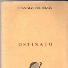 Libros de segunda mano: LIBRO OSTINATO DE JUAN MANUEL ROZAS. 1986. PIMERA EDICIÓN 1000 EJEMPLARES. COL. ALCAZABA. Lote 56598889