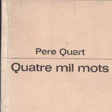 Libros de segunda mano: PERE QUART : QUATRE MIL MOTS (PROA, 1977) . Lote 57032909
