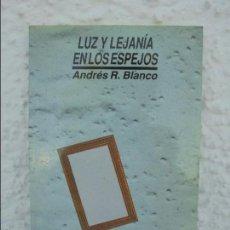 Libros de segunda mano: LUZ Y LEJANIA EN LOS ESPEJOS. ANDRES R. BLANCO. DEDICADO POR EL AUTOR. VER FOTOGRAFIAS. Lote 57353053