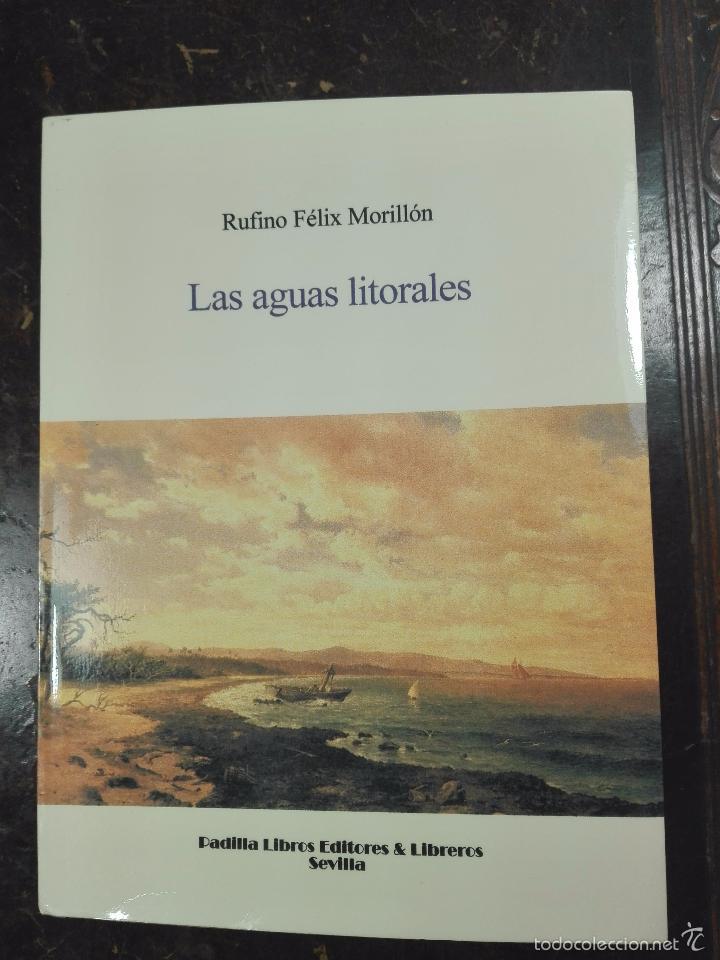LAS AGUAS LITORALES - RUFINO FÉLIX MORILLÓN - FIRMADO Y DEDICADO - SEVILLA - 2001 - 93 PP. - 21 X 15 (Libros de Segunda Mano (posteriores a 1936) - Literatura - Poesía)