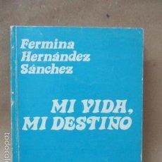 Libros de segunda mano: MI VIDA, MI DESTINO - HERNÁNDEZ SÁNCHEZ, FERMINA - FIRMADO Y DEDICADO POR LA AUTORA. Lote 57413857