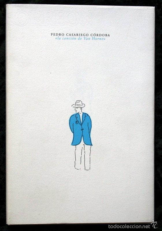 LA CANCION DE VAN HORNE - CASARIEGO CORDOBA PEDRO .- LIMITADA - NUMERADA (Libros de Segunda Mano (posteriores a 1936) - Literatura - Poesía)