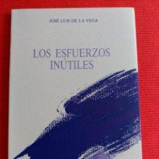 Livres d'occasion: LOS ESFUERZOS INUTILES - JOSE LUIS DE LA VEGA. Lote 57778865