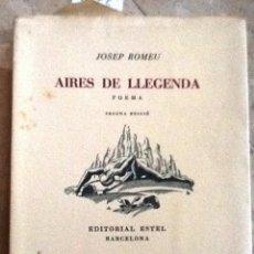 Libros de segunda mano: AIRES DE LLEGENDA. 1950. JOSEP ROMEU. PORTIC. JOSEP Mª DE SEGARRA. Lote 57933514