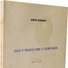 Libros de segunda mano: P. BORNOY : 004 Y MEDIO IBM Y COMPAÑÍA. (1ª ED CAFFARENA, MÁLAGA) DEDICATORIA AUTÓGRAFA DEL AUTOR . Lote 58214147