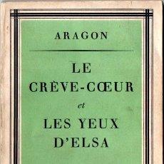 Libros de segunda mano: ARAGON : LE CRÈVE-COEUR ET LES YEUX D'ELSA (FRANCE LIBRE, ANGLETERRE, 1944) . Lote 58278539