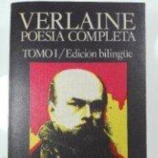 Libros de segunda mano: VERLAINE: POESIA COMPLETA TOMO I (EDICIÓN BILINGÜE). Lote 58434129