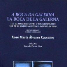 Libros de segunda mano: A BOCA DA GALERNA. XOSÉ MARÍA ÁLVAREZ CÁCCAMO. EDICIÓN BILINGÜE GALLEGO-CASTELLANO. Lote 58534458