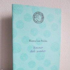 Libros de segunda mano: REINO DEL SUEÑO. BLANCA LUZ PULIDO. DEDICADO POR LA AUTORA. VER FOTOGRAFIAS ADJUNTAS. Lote 58901750