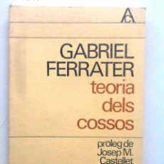 Libros de segunda mano: GABRIEL FERRATER TEORIA DELS COSSOS. 1966 PROLEG JOSEP M. CASTELLET. Lote 59588531