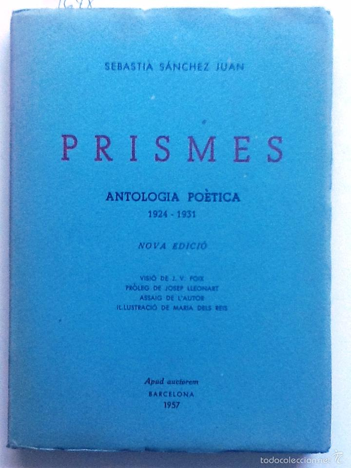 PRISMES. ANTOLOGIA POETICA 1924 - 1931. SEBASTIA SANCHEZ . 1957. VISIO J.V. FOIX, PROLEG LEONARD, (Libros de Segunda Mano (posteriores a 1936) - Literatura - Poesía)