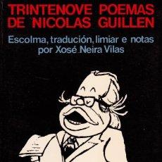 Libros de segunda mano: TRINTENOVE POEMAS DE NICOLÁS GUILLÉN. ED. XOSÉ NEIRA VILAS. Lote 60073975