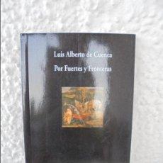 Libros de segunda mano: POR FUERTES Y FRONTERAS. LUIS ALBERTO DE CUENCA. DEDICADO POR EL AUTOR.. Lote 60145115
