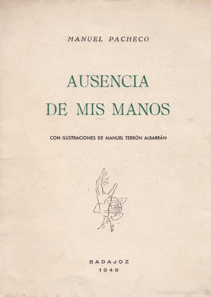 MANUEL PACHECO. AUSENCIA DE MIS MANOS. DEDICATORIA AUTÓGRAFA. BADAJOZ, 1949. (Libros de Segunda Mano (posteriores a 1936) - Literatura - Poesía)