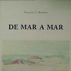 Libros de segunda mano: DE MAR A MAR. POESÍA. - CAPARRÓS BOLORINO, MERCEDES -. Lote 59115330