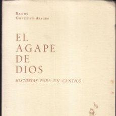 Libros de segunda mano: RAMÓN GONZÁLEZ-ALEGRE: EL ÁGAPE DE DIOS. MADRID, 1964. DEDICATORIA. SELLO. EL BIERZO. Lote 61661376