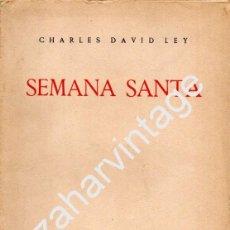 Libros de segunda mano: 1945.- SEMANA SANTA. CHARLES DAVID LEY, 30 PAGINAS. Lote 62012112