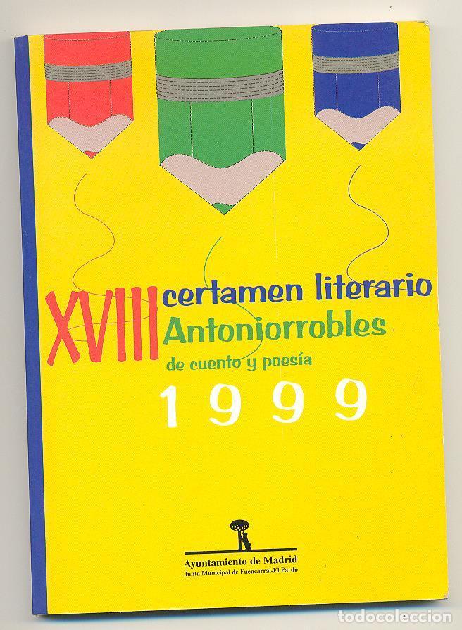 XVIII CERTAMEN LITERARIO ANTONIORROBLES DE CUENTO Y POESIA 1999. AYUNTAMIENTO MADRID. (Libros de Segunda Mano (posteriores a 1936) - Literatura - Poesía)