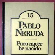 Libros de segunda mano: PABLO NERUDA . PARA NACER HE NACIDO. Lote 66161810