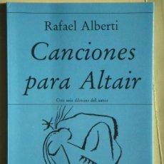 Libros de segunda mano: CANCIONES PARA ALTAIR (CON SEIS DIBUJOS DEL AUTOR) - RAFAEL ALBERTI - HIPERION, 1989, 1ª ED.(NUEVO). Lote 67701089