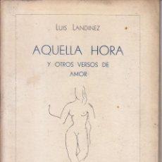 Livres d'occasion: LUIS LANDÍNEZ: AQUELLA HORA Y OTROS VERSOS DE AMOR. OVIEDO, 1950. DEDICATORIA. PRIMERA EDICIÓN. Lote 67722413