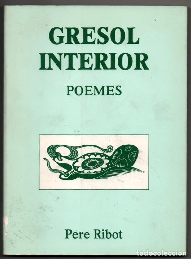 GRESOL INTERIOR - POEMES - PERE RIBOT - EN CATALAN * (Libros de Segunda Mano (posteriores a 1936) - Literatura - Poesía)