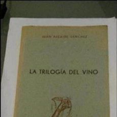 Libros de segunda mano: ALCAIDE SÁNCHEZ, JUAN: LA TRILOGÍA DEL VINO. 1.ª EDICIÓN.. Lote 70494205