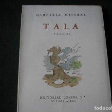 Libros de segunda mano: TALA. -POEMAS.- GABRIELA MISTRAL.- LOSADA 1958, 2ª EDIC., INTONSO. Lote 72457107