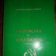 Libros de segunda mano: CADENCIAS Y SOLEDADES, ALFONSO CABELLO JIMÉNEZ, 1990. Lote 73146967