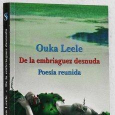 Libros de segunda mano: LEELE, OUKA: DE LA EMBRIAGUEZ DESNUDA. POESÍA REUNIDA (SIAL) (CB). Lote 74821123