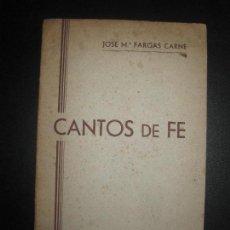 Libros de segunda mano: CANTOS DE FE. JOSE Mª FARGAS CARNE. BARCELONA 1945. DEDICATORIA DEL AUTOR.. Lote 76251859