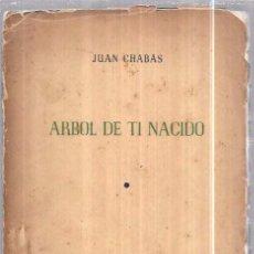 Libros de segunda mano: ARBOL DE TI NACIDO. JUAN CHABAS. LA HABANA, 1956. EDIT. LEX. PRIMERA EDICIÓN. 87PAGS. 20,5 X 15,4 CM. Lote 76432591