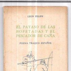 Libros de segunda mano: EL PAYASO DE LAS BOFETADAS Y EL PESCADOR DE CAÑA. LEON FELIPE. 1ª EDICION. MEXICO, 1938. 48 PAGS. . Lote 76835887