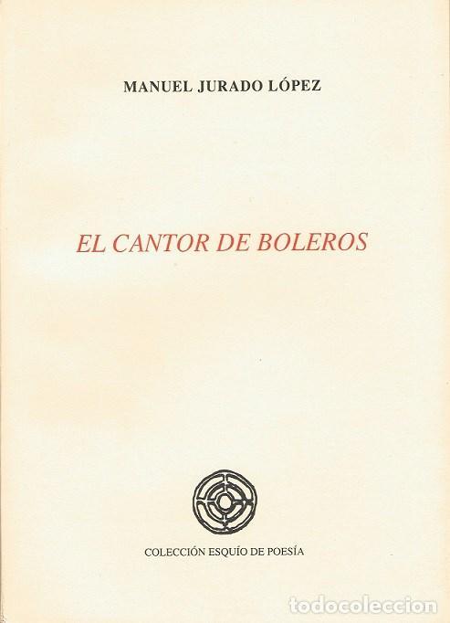 EL CANTOR DE BOLEROS. MANUEL JURADO LÓPEZ. XIV PREMIO ESQUÍO DE POESÍA (Libros de Segunda Mano (posteriores a 1936) - Literatura - Poesía)