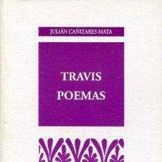 Libros de segunda mano: CAÑIZARES MATA, JULIÁN: TRAVIS POEMAS - ALBACETE -. Lote 77377309