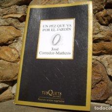 Libros de segunda mano: J.CORREDOR-MATHEOS: UN PEZ QUE VA POR EL JARDÍN, 1ªED.2007 TUSQUETS, COMO NUEVO. Lote 80004045