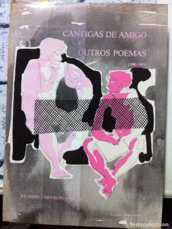 CARVALHO CALERO & FELIPE CRIADO. CANTIGAS DE AMIGO E OUTROS POEMAS. 1986 - ASINADO POLO AUTOR (Libros de Segunda Mano (posteriores a 1936) - Literatura - Poesía)