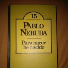 Libros de segunda mano: PABLO NERUDA PARA NACER HE NACIDO. Lote 95125383