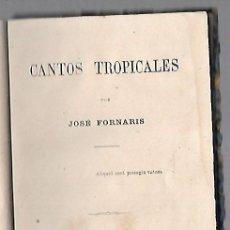 Libros de segunda mano: CANTOS TROPICALES. JOSE FORNAIS. 1874. IMPRENTA WALDER, PARIS. 1º EDICION. 139 PAGINAS. VER. Lote 81870264