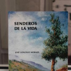 Libros de segunda mano: SENDEROS DE LA VIDA, JOSE GONZALEZ MORALES. POESIA. CANARIAS 1999. Lote 82778280