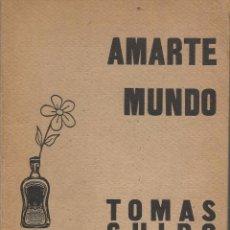 Libros de segunda mano: AMARTE MUNDO, TOMÁS GUIDO LAVALLE -DEDICATORIA DEL AUTOR-. Lote 83029116