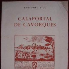 Libros de segunda mano: BARTOMEU FIOL: CALAPORTAL DE CAVORQUES. TIÀ DE SA REAL. MANACOR, 1985. MALLORCA. . Lote 84788640