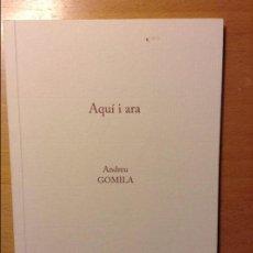 Libros de segunda mano: AQUI I ARA - ANDREU GOMILA - EL GALL EDITOR. Lote 86064008