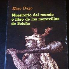 Libros de segunda mano: MUESTRARIO DEL MUNDO O LIBRO DE LAS MARAVILLAS DE BOLOÑA DE ELISEO DIEGO 1978 3A ED. VISOR POESIA. Lote 88440679